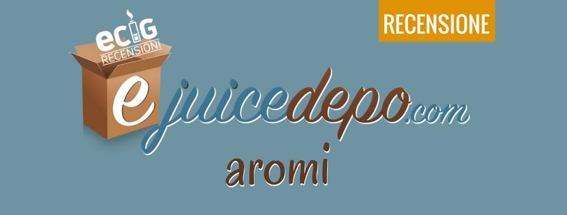 RECENSIONE: AROMI EJUICE DEPO