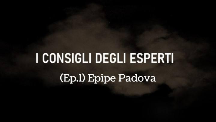 I CONSIGLI DEGLI ESPERTI   (Ep.1) Epipe Padova